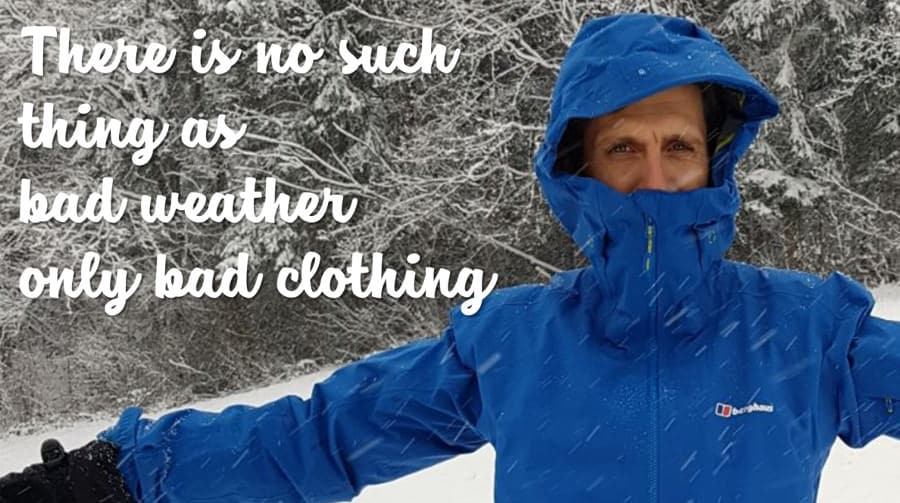 There is no such thing as bad weather only bad clothing