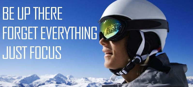 Skibril - nice ski quote be up there forget everything. Just focus